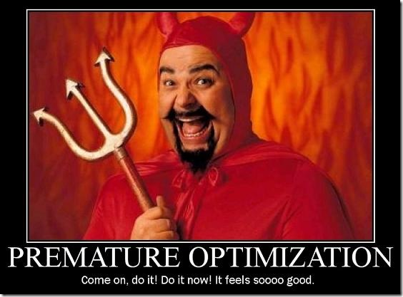 Premature optimization is the root of all evill.