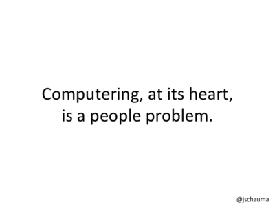 Computering, at its heart, is a people problem.