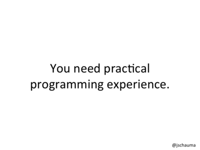 You need practical experience.