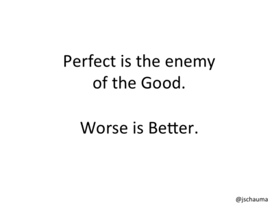 Worse is Better.