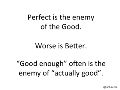 'Good enough' is often the enemy of 'actually good'.