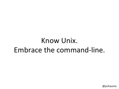 Know Unix. Embrace the command-line.