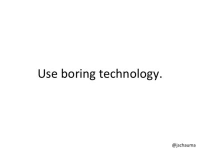 Use boring technology.