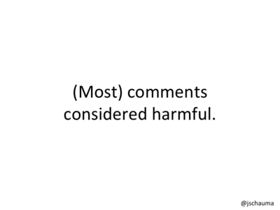 (Most) comments considered harmful.