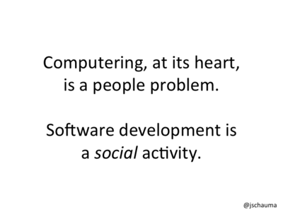 Software development is a social activity.