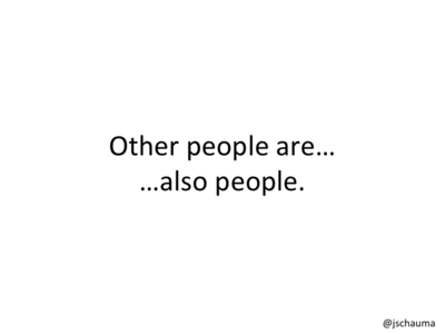 Other people are also people.
