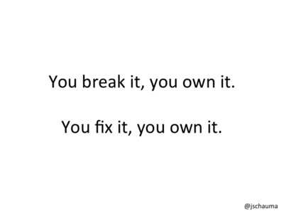 You fix it, you own it.
