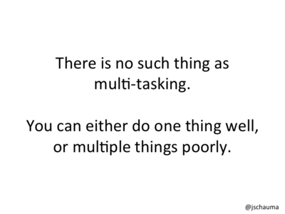 There is no such thing as multi-tasking.