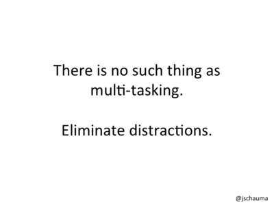 Eliminate distractions.