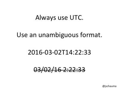Always use UTC.