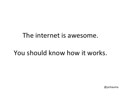The Internet is Awesome. You should know how it works.
